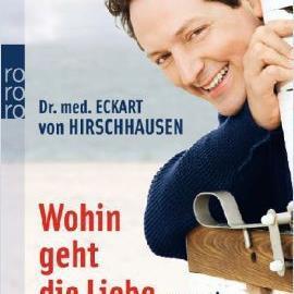 Eckart von Hirschhausen: Wohin geht die Liebe...