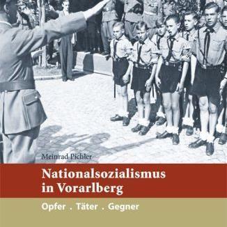 Meinrad Pichler: Nationalsozialismus in Vorarlberg