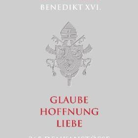 Joseph Ratzinger: Glaube, Hoffnung, Liebe